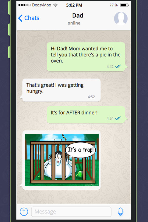 """This is a screenshot of a funny text message conversation between a father and daughter discussing a pie in the oven. When dad finds out the pie is for after dinner he replies with the """"It's a Trap!"""" messaging sticker."""